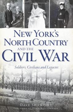 New York's North Country and the Civil War: Soldiers, Civilians and Legacies (NY) (The History Press)