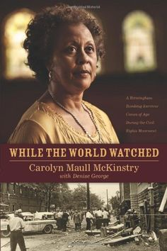 While the World Watched: A Birmingham Bombing Survivor Comes of Age During the Civil Rights Movement, by Carolyn Maull McKinstry with Denise George.