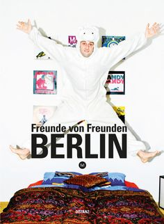 Freunde Von Freunden: Berlin is a 300 page, full color book that celebrates some of the most creative folks in Berlin and their living spaces. Berlin, Online Interview, Candid Photography, Coffee Table Books, Book Design, Illustrators, Coloring Books, Book Art, Reading
