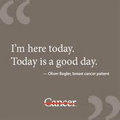 words of wisdom from a cancer patient - Bing Images