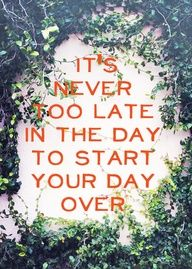 JUST START YOUR DAY ... OVER...
