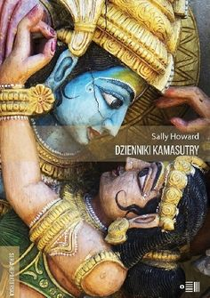 Dzienniki Kamasutry. Podróże intymne po współczesnych Indiach - Sally Howard