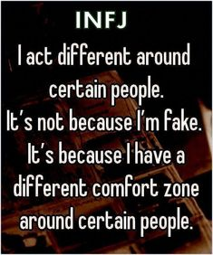 ''I act different around certain people. It's not because I'm fake. It's because I have a different comfort zone around certain people. Infj Traits, Intj And Infj, Infj Type, Isfj, Myers Briggs Personality Types, Infj Personality, Personality Characteristics, Personalidad Infp, Libra