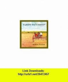 A Prairie Boys Summer (9780780745346) William Kurelek , ISBN-10: 0780745345  , ISBN-13: 978-0780745346 ,  , tutorials , pdf , ebook , torrent , downloads , rapidshare , filesonic , hotfile , megaupload , fileserve