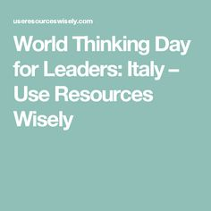 World Thinking Day for Leaders: Italy – Use Resources Wisely