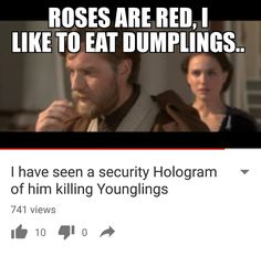 Roses Are Red, I Like To Eat Dumplings, I Have Seen A Security Holograph Of Him Killings Younglings. Saga, Prequel Memes, Star Wars Jokes, Nerd, Star Wars Pictures, Star War 3, The Force Is Strong, Love Stars, Lol
