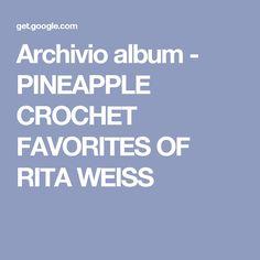Archivio album - PINEAPPLE CROCHET FAVORITES OF RITA WEISS