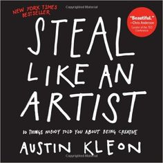 Steal Like an Artist: 10 Things Nobody Told You About Being Creative: Austin Kleon: Amazon.com.mx: Libros