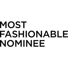 Most Fashionable Nominee ❤ liked on Polyvore featuring text, words, quotes, backgrounds, items, phrase and saying