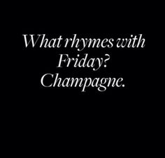 Green Fashionista: What Rhymes with Friday? Quotes To Live By, Me Quotes, Funny Quotes, Food Quotes, Wisdom Quotes, Daily Quotes, Champagne Quotes, Friday Love, Happy Friday