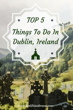 Top 5 Things To Do in Dublin, Ireland