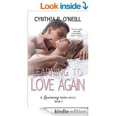Learning To Love Again (A Learning Series Book 3) - Kindle edition by Cynthia P. O'Neill. Contemporary Romance Kindle eBooks @ Amazon.com.