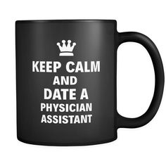 """Physician Assistant Keep Calm And Date A """"Physician Assistant"""" 11oz Black Mug"""