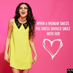 WHEN A WOMAN SMILES THE DRESS SHOULD SMILE WITH HER
