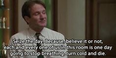 Carpe diem. Nothing reminds me more bluntly of my inevitable demise than the movies. Robin Williams as John Keating in Dead Poets Society (1989).