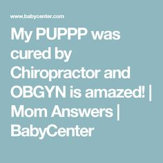 My PUPPP was cured by Chiropractor and OBGYN is amazed! | Mom Answers | BabyCenter