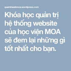 Khóa học quản trị hệ thống website của học viện MOA sẽ đem lại những gì tốt nhất cho bạn.