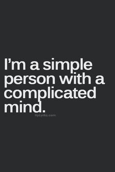 """""""Je suis une personne simple avec un esprit compliqué."""""""