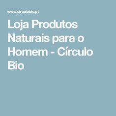 Loja Produtos Naturais para o Homem - Círculo Bio