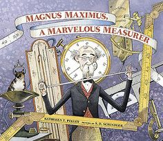 """Magnus Maximus a Marvelous Measurer"" With his glasses perched at the end of his nose, he measures wetness and dryness, nearness and farness, and everything else in between. When a lion escapes from a traveling circus, Magnus comes to the rescue with his ubiquitous measuring tape.... http://kathleenpelley.com/magnus-maximus.php"
