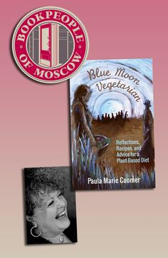 [December 5th, 2013] Meet BLUE MOON VEGETARIAN author @Paula Marie Coomer at Bookpeople of Moscow (Idaho). The festivities begin at 5pm! http://www.bookpeopleofmoscow.com/