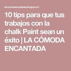10 tips para que tus trabajos con la chalk Paint sean un éxito | LA CÓMODA ENCANTADA