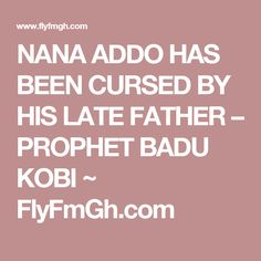 Nana Addo has been cursed by his late father – a renowned Ghanaian prophet, Emmanuel Badu Kobi has revealed in a recent interview on air. Share Button, Father, Pai, Dads