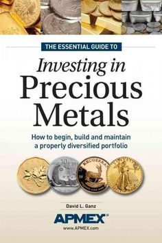 The Essential Guide to Investing in Precious Metals: How to Begin, Build and Maintain a Properly Diversified Port. Gold Bullion Bars, Silver Bullion, Gold News, Silver News, Silver Investing, Buy Gold And Silver, Scrap Gold, Investment Tips, Investment Books