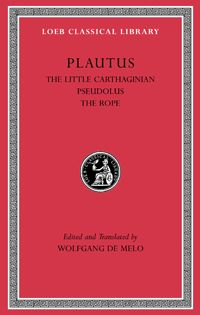 Plautus, The Little Carthaginian. Pseudolus. The Rope  The rollicking comedies of Plautus, who brilliantly adapted Greek plays for Roman audiences c. 205–184 bc, are the earliest Latin works to survive complete and are cornerstones of the European theatrical tradition from Shakespeare and Molière to modern times. This fourth volume of a new Loeb edition of all twenty-one of Plautus's extant comedies presents The Little Carthaginian, Pseudolus, and The Rope with freshly edited texts, LCL 260