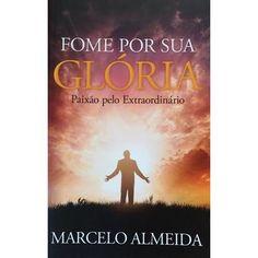 Fome por Sua Glória: Paixão Pelo Extraordinário - Marcelo Almeida