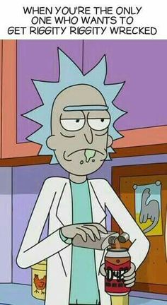 When you're a rick and 17 in but still no buzz Rick And Morty Meme, Rick And Morty Quotes, Rick And Morty Poster, Ricky Y Morty, Get Schwifty, Tumblr, Cartoon Characters, Fictional Characters, Anime