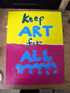 Keep Art For All - Placard created for the Art Party Conference (Crescent Arts, Scarborough) November 23, Art Party, Apc, All Art, Banners, Conference, Create, Banner, Posters