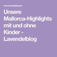 Unsere Mallorca-Highlights mit und ohne Kinder - Lavendelblog