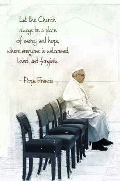 Deja a la Iglesia ser siempre un lugar de misericordia y esperanza, en donde todos  se sientan perdonados y amados.