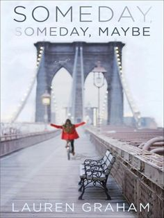 Someday, Someday, Maybe A Novel by Lauren Graham - From Lauren Graham, the beloved star of Gilmore Girls and Parenthood, comes a witty, charming, and hilariously relatable debut novel about a struggling young actress trying to get ahead―and keep...