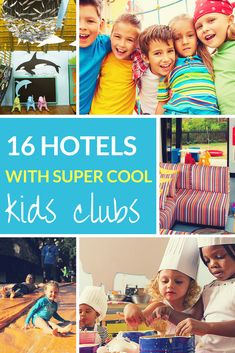Looking for a hotel where you can relax while your kids are having a blast? Here we list 16 Hotels with Super Cool Kids Clubs.