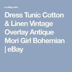 Dress Tunic Cotton & Linen Vintage Overlay Antique Mori Girl Bohemian | eBay