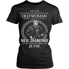 Now available on our store: Never underestima... http://vietees.com/products/never-underestimate-an-old-woman-who-listens-to-neil-diamond-and-was-born-in-june-t-shirt?utm_campaign=social_autopilot&utm_source=pin&utm_medium=pin