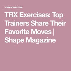 TRX Exercises: Top Trainers Share Their Favorite Moves | Shape Magazine