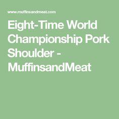 Eight-Time World Championship Pork Shoulder - MuffinsandMeat