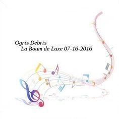 Ogris Debris-La Boum de Luxe-SAT-07-16-2016-PTC