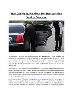BWI airport transportation service companies provide their services to many place in the Baltimore or nearby places, including Towson, Columbia and Annapolis, and vice versa.