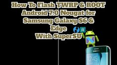 How To Flash TWRP & Root Android 7.0 Nougat for Samsung Galaxy S6 & S6 E...