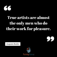 True artists are almost the only men who do their work for pleasure. Branches Of Psychology, Behavioral Psychology, Psychology Quotes, Auguste Rodin, Thinking Of You, Life Hacks, Magic, Men, Artists