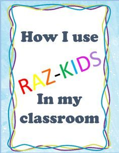 Raz Kids. I created this resource to share my tips, organization, and implementation strategies with other teachers who are also limited with guided reading books, or who are tired of reading the same novels year after year. A bonus is that this program has made my reading groups nearly paperless! The growth my students have made is tremendous and I have data to prove it!