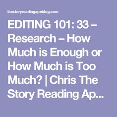 EDITING 101: 33 – Research – How Much is Enough or How Much is Too Much? | Chris The Story Reading Ape's Blog