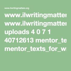www.ilwritingmatters.org uploads 4 0 7 1 40712613 mentor_texts_for_writing_k-2.pdf