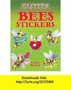 Glitter Bees Stickers (Dover Little Activity  Stickers) (9780486456546) Cathy Beylon, Stickers , ISBN-10: 0486456544  , ISBN-13: 978-0486456546 ,  , tutorials , pdf , ebook , torrent , downloads , rapidshare , filesonic , hotfile , megaupload , fileserve