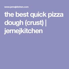 the best quick pizza dough (crust) | jernejkitchen