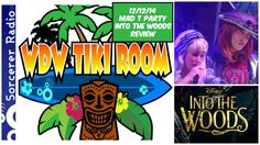 WDW Tiki Room: 12/12/14 – Disney's Mad T Party Rocks, Into the Woods Review